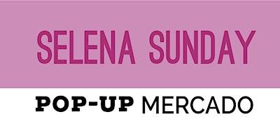 SELENA SUNDAY POP-UP MERCADO