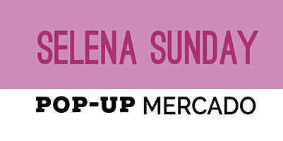 SELENA SUNDAY POP-UP MERCADO