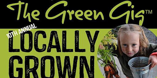 10th Annual THE GREEN GIG - Locally Grown