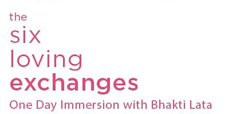 The Six Loving Exchanges with Bhakti Lata tickets