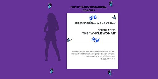 "INTERNATIONAL WOMEN'S DAY:  CELEBRATING THE ""WHOLE WOMAN"""