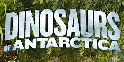 Members Preview of Dinosaurs of Antarctica!