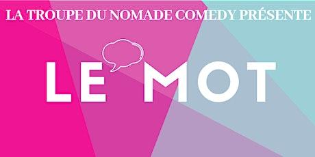 Le Mot - La troupe du Nomade Comedy + Guests  billets