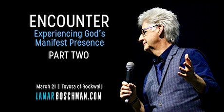ENCOUNTER - Experiencing God's Manifest Presence - Part Two tickets