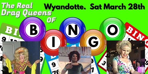 The Real Drag Queens of Bingo - Wyandotte Show! Saturday March 28th