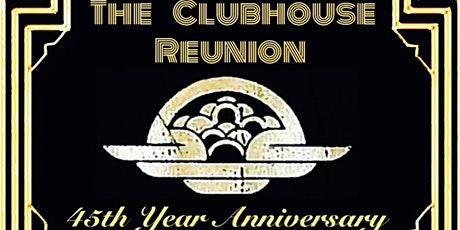 The Clubhouse Reunion - 45th Year Anniversary tickets