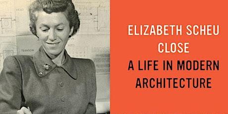 Elizabeth Scheu Close: A Life in Modern Architecture tickets
