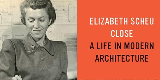 Elizabeth Scheu Close: A Life in Modern Architecture
