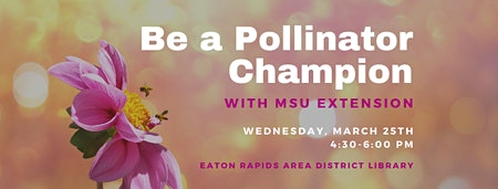 Be a Pollinator Champion with MSU extension*