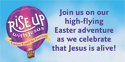 RISE UP...FAMILY EASTER EXTRAVIGANZA...MORE THAN AN EGG HUNT!