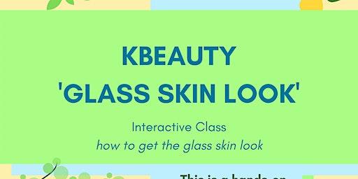 """KBeauty Class - """"Glass Skin Look"""""""