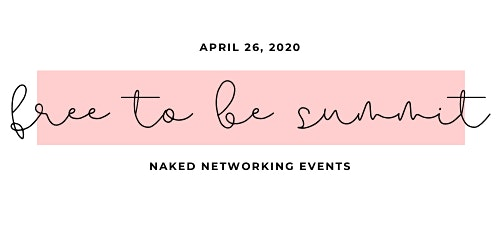 Naked Networking Events Presents Free To Be Summit