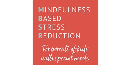Mindfulness-Based Stress Reduction for Parents of Kids with Special Needs tickets