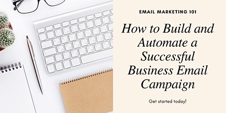 Email 101 - How to Build and Automate a Successful Business Email Campaign tickets