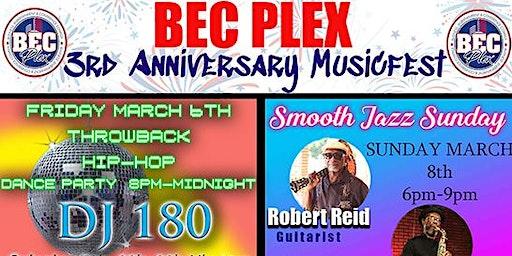 BEC PLEX Anniversary MUSIC FEST Fri. Mar. 6th, Sat. Mar. 7th & Sun. Mar 8th