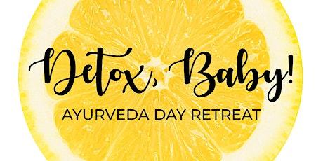Detox, Baby! Ayurveda Day Retreat. Tickets