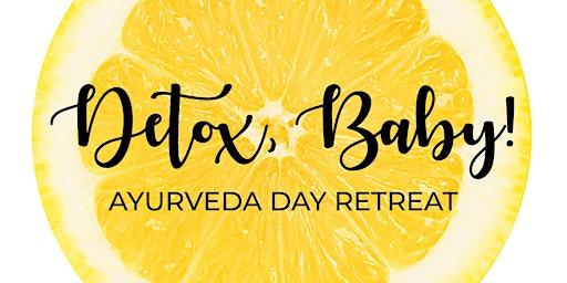 Detox, Baby! Ayurveda Day Retreat.