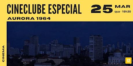Aurora 1964 | Cineclube Especial Sesc Canoas ingressos