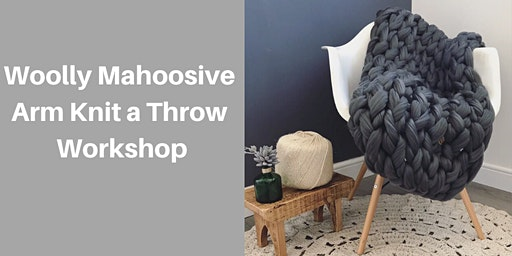 Woolly Mahoosive Arm Knit a Throw Workshop