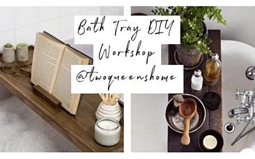 DIY Bath Tray Workshop - Presented by Two Queens Home tickets