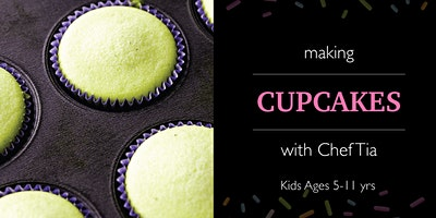 Kids'Cupcake Making with Chef Tia (Ages 5-11)