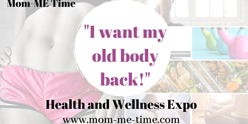 """""""I want my old body back!"""" Health and Wellness Expo"""