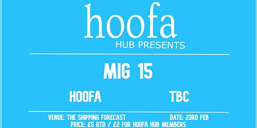 Hoofa Hub Presents Liverpool: MIG 15 / Hoofa / TBC