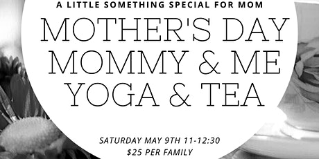 MOTHER'S DAY MOMMY & ME YOGA AND TEA tickets