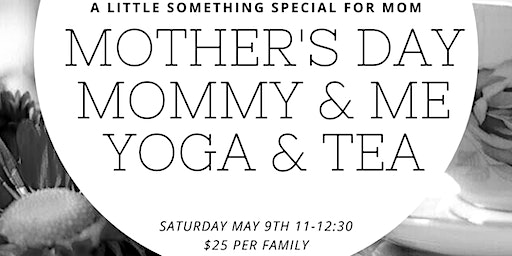 MOTHER'S DAY MOMMY & ME YOGA AND TEA