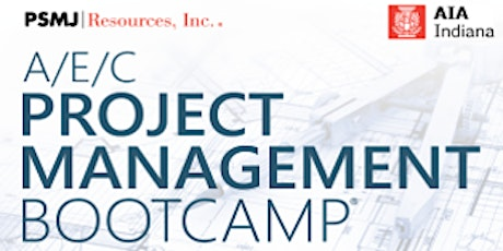 AIA Indiana presents - PSMJ    A/E/C Project Management Bootcamp tickets