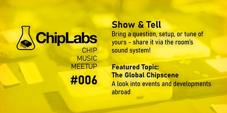 ChipLabs #006: Chip Music Meetup - Show & Tell tickets