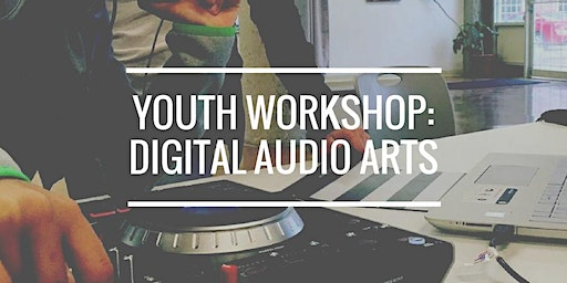 Digital Audio Arts for youth Workshop