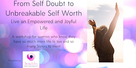 From Self Doubt to Unbreakable Self Worth-Live an Empowered and Joyful Life tickets