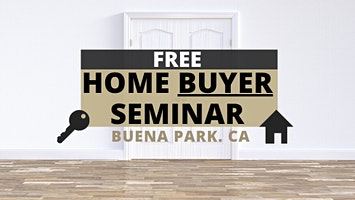 Home Buyer Seminar in Buena Park (Happens Monthly!)