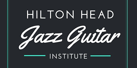 2020 Hilton Head Jazz Guitar Institute tickets