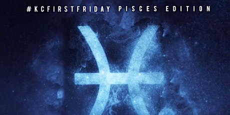 FIRST FRIDAY Pisces Edition tickets
