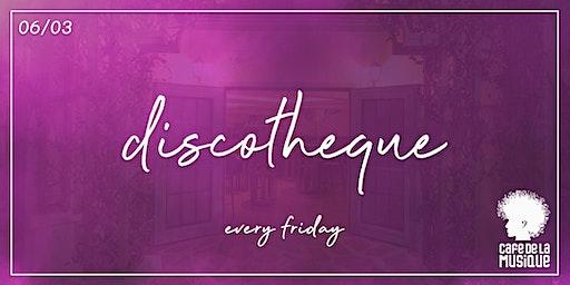 Discotheque @ Cafe de La Musique | 06.03