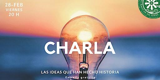 Charla-coloquio: Las ideas que han hecho historia