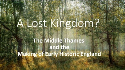A Lost Kingdom? The Middle Thames and the Making of Early Historic England tickets