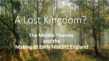 A Lost Kingdom? The Middle Thames and the Making of Early Historic England