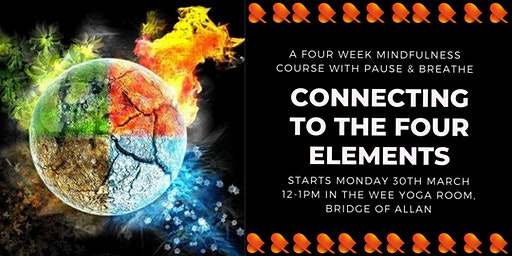 Connecting With the 4 Elements: 4-Week Mindfulness Course: Bridge of Allan
