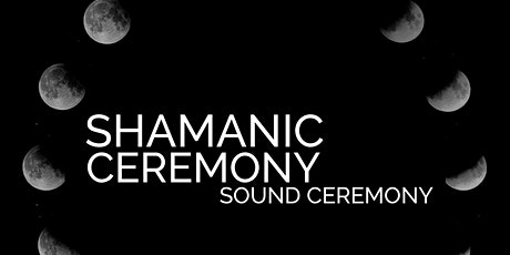 SHAMANIC SOUND CEREMONY tickets