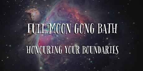 Full Moon Gong Bath  / Sound Meditation - Honouring your Boundaries tickets