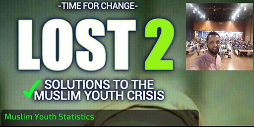 Lost 2- Solutions to the Muslim youth crisis