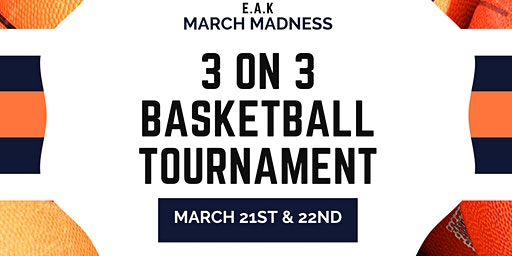 E.A.K March Madness 3on3 Fundraiser Basketball Game