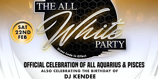 THE ALL WHITE PARTY 'Official Celebration Of Aquarius, Pisces & DJ KENDEE'