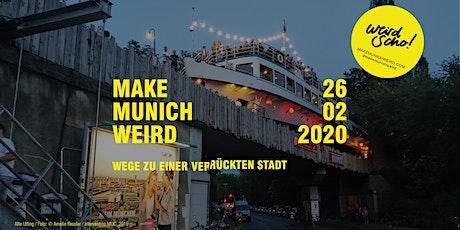 Make Munich Weird - Wege zu einer ver/rückten Stadt tickets