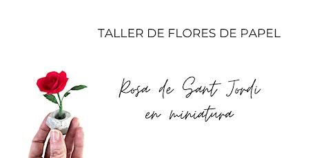 Taller de flores de papel:  Rosa de Sant Jordi en miniatura entradas