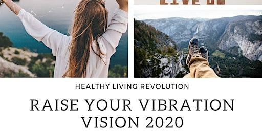 Raise Your Vibration: Vision 2020