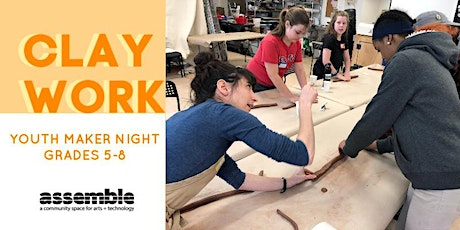 Assemble Youth Maker Night: Claywork with Union Project (Grades 5-8) tickets